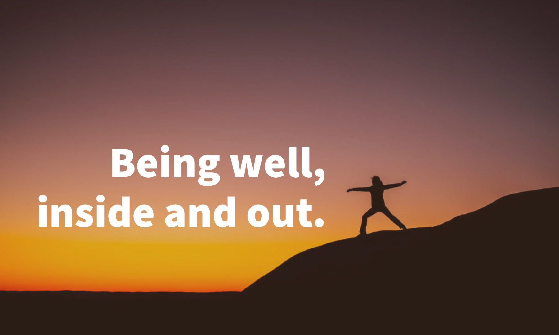 Being Well, Inside and Out.